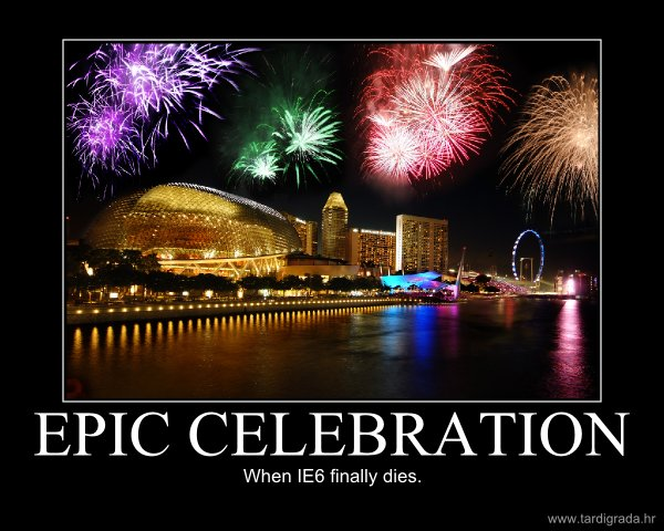 Motivational poster - Epic celebration: When IE6 finally dies.